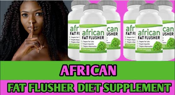 African Fat Flusher Pills Review